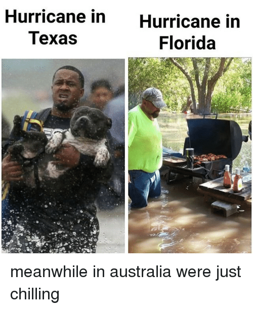 Memes, Australia, and Florida: Hurricane in  Texas  Hurricane in  Florida meanwhile in australia were just chilling