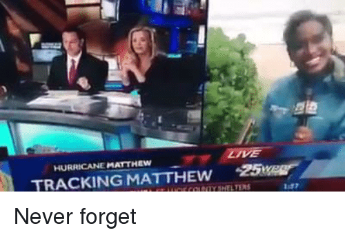 Hurricane, Dank Memes, and Never: HURRICANE MATTHEW  TRACKING MATTHEW -25tag  co: tTY SHELTERS  1:57  迹 Never forget