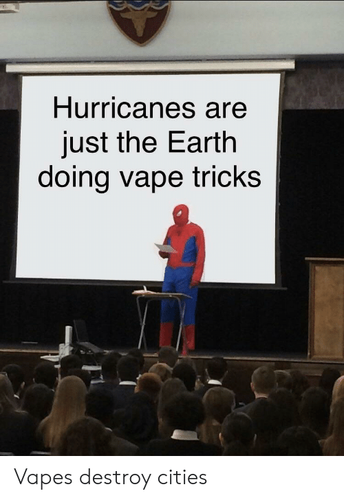 Hurricanes Are Just the Earth Doing Vape Tricks Vapes