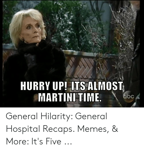 HURRY UP! ITS ALMOST MARTINI TIME 4 General Hilarity General