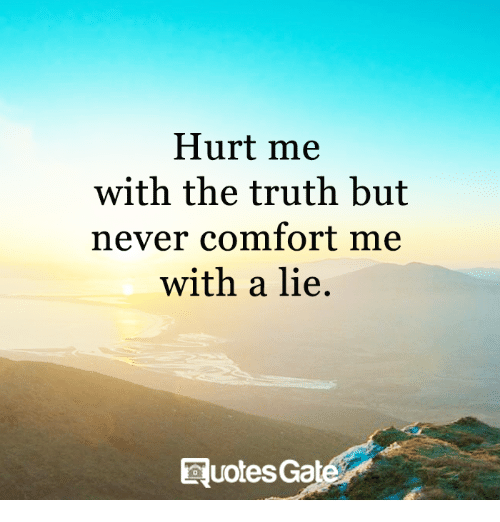 Hurt Me With The Truth But Never Comfort Me With A Lie Ruotesgat
