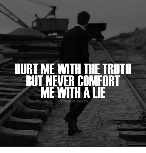 Hurt Me With The Truth But Never Comfort Me With A Lie Success