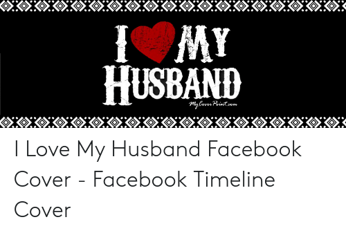 Facebook, Love, and Husband: HUSBAND  CoverPoit.com I Love My Husband Facebook Cover - Facebook Timeline Cover