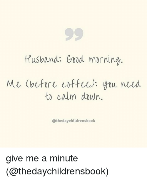 Husband Good Morning Me Before You Need to Calm Down