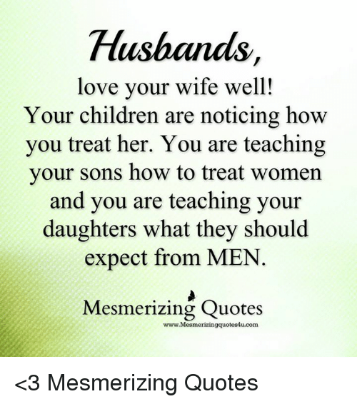 Husband Love Your Wife Well Your Children Are Noticing How You