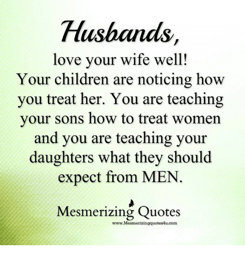 How A Man Should Love A Woman Quotes: Husband Love Your Wife Well! Your Children Are Noticing