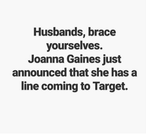 husbands brace yourselves joanna gaines just announced that she has 27682799 husbands brace yourselves joanna gaines just announced that she
