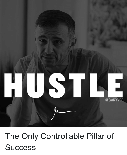 Memes, 🤖, and Hustle: HUSTLE  (a GARYVEE The Only Controllable Pillar of Success