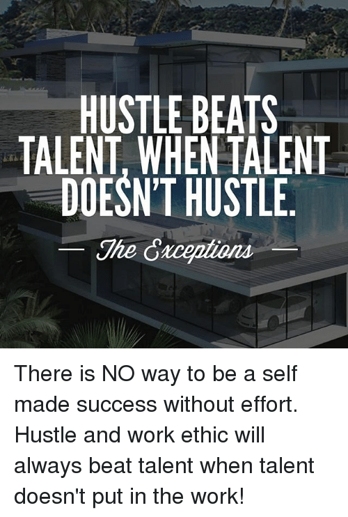 Hustle Beats Talenl When Alent Doesnt Hustle The Crceubond There Is