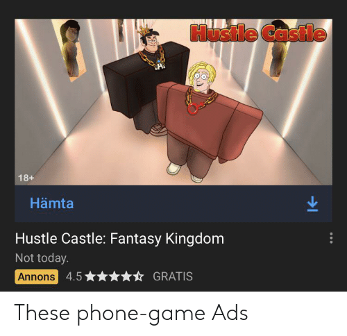 Phone, Game, and Today: Hustle Castle  18+  Hämta  Hustle Castle: Fantasy Kingdom  Not today.  Annons 4.5  GRATIS These phone-game Ads