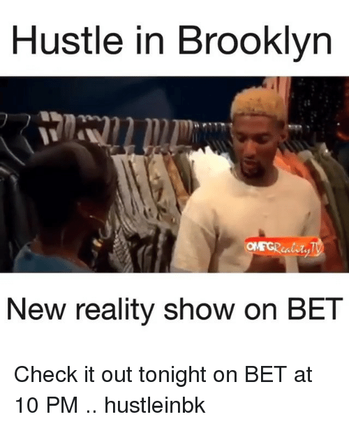 Memes, Brooklyn, and Reality: Hustle in Brooklyn  New reality show on BET Check it out tonight on BET at 10 PM .. hustleinbk