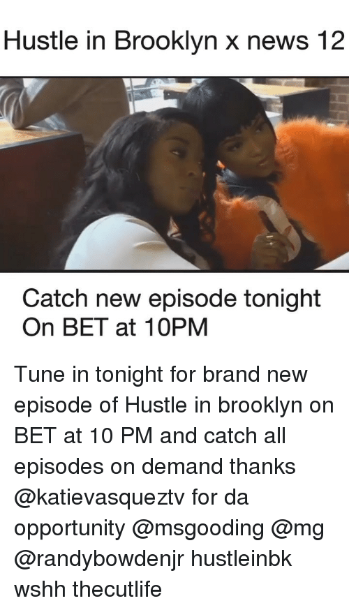 Memes, News, and Wshh: Hustle in Brooklyn x news 12  Catch new episode tonight  On BET at 10PM Tune in tonight for brand new episode of Hustle in brooklyn on BET at 10 PM and catch all episodes on demand thanks @katievasqueztv for da opportunity @msgooding @mg @randybowdenjr hustleinbk wshh thecutlife