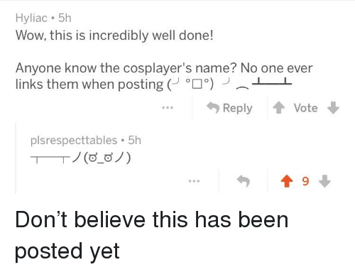 Wow, Beetlejuicing, and Anyone Know: Hyliac 5h  Wow, this is incredibly well done  Anyone know the cosplayer's name? No one ever  links them when posting (J。ロ。)-︵  47 Reply 會Vote母  plsrespecttables 5h  勺會9