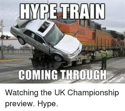 b6c6f6e50 hype-train-coming-through-watching-the-uk-championship-preview-hype-11859039.png