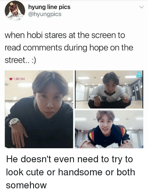 Cute, Hope, and Pics: hyung line pics  @hyungpics  when hobi stares at the screen to  read comments during hope on the  street..:)  1.881,00 He doesn't even need to try to look cute or handsome or both somehow