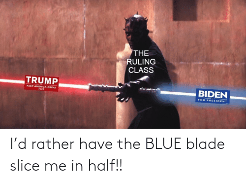 Blade, Blue, and Rather: I'd rather have the BLUE blade slice me in half!!