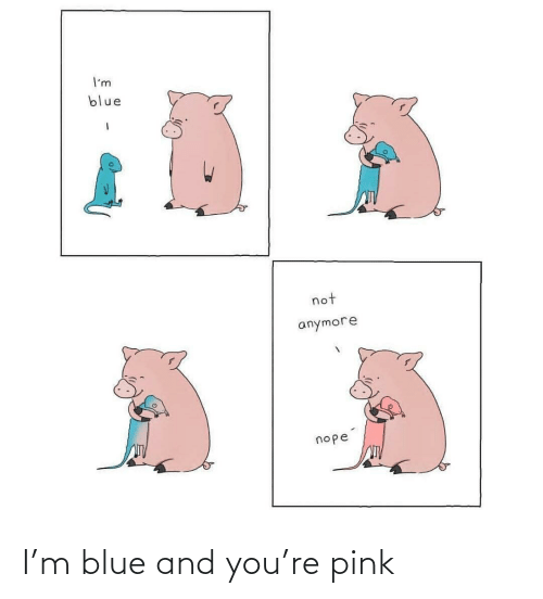 Blue, Pink, and You: I'm blue and you're pink