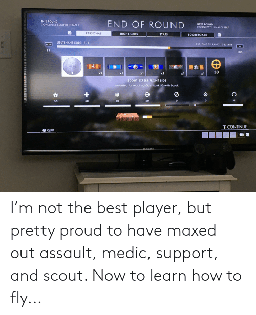 Best, How To, and Proud: I'm not the best player, but pretty proud to have maxed out assault, medic, support, and scout. Now to learn how to fly...