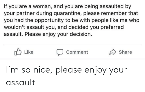 Nice, Please, and Assault: I'm so nice, please enjoy your assault