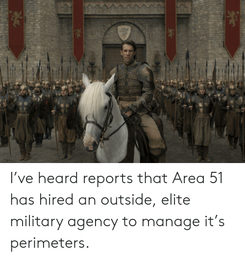 Military, Area 51, and Agency: I've heard reports that Area 51 has hired an outside, elite military agency to manage it's perimeters.