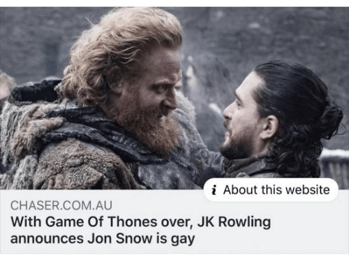 Jon Snow, Game, and Snow: i About this website  CHASER.COM.AU  With Game Of Thones over, JK Rowling  announces Jon Snow is gay