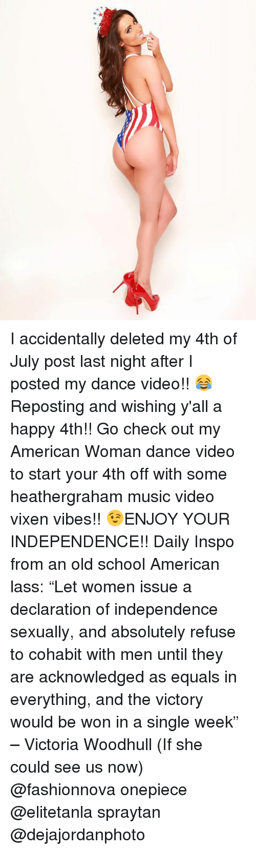 """Memes, Music, and School: I accidentally deleted my 4th of July post last night after I posted my dance video!! 😂 Reposting and wishing y'all a happy 4th!! Go check out my American Woman dance video to start your 4th off with some heathergraham music video vixen vibes!! 😉ENJOY YOUR INDEPENDENCE!! Daily Inspo from an old school American lass: """"Let women issue a declaration of independence sexually, and absolutely refuse to cohabit with men until they are acknowledged as equals in everything, and the victory would be won in a single week"""" – Victoria Woodhull (If she could see us now) @fashionnova onepiece @elitetanla spraytan @dejajordanphoto"""
