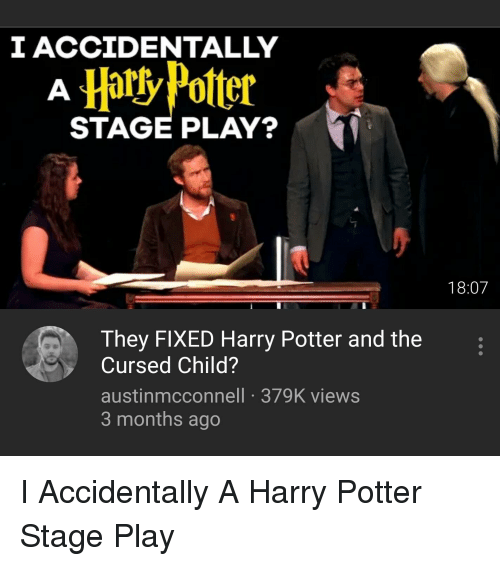 Harry Potter, Ddoi , and Potter: I ACCIDENTALLY  STAGE PLAY?  18:07  They FIXED Harry Potter and the  Cursed Child?  austinmcconnell 379K views  3 months ago