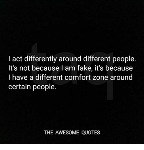 I Act Differently Around Different People Its Not Because L Am Fake