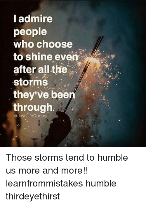 I Admire People Who Choose To Shine Even After All The Storms They