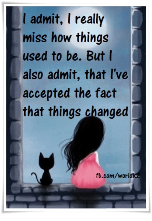 I Admit I Really Miss How Things Used To Be But L Also Admit That Li