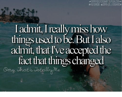I Admit I Really Miss How Things Used To Be But Ialso Admit That I