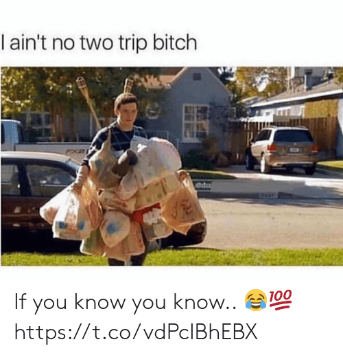 Bitch, You, and Trip: I ain't no two trip bitch  e If you know you know.. 😂💯 https://t.co/vdPcIBhEBX
