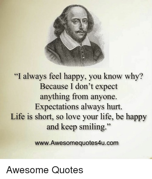 I Always Feel Happy You Know Why Because I Dont Expect Anything