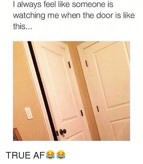 Af, Memes, and True: I always feel like someone is  watching me when the door is like  this... TRUE AF😂😂