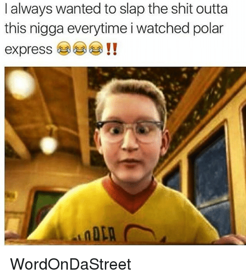 i always wanted to slap the shit outta this nigga 13154699 ✅ 25 best memes about polar express polar express memes