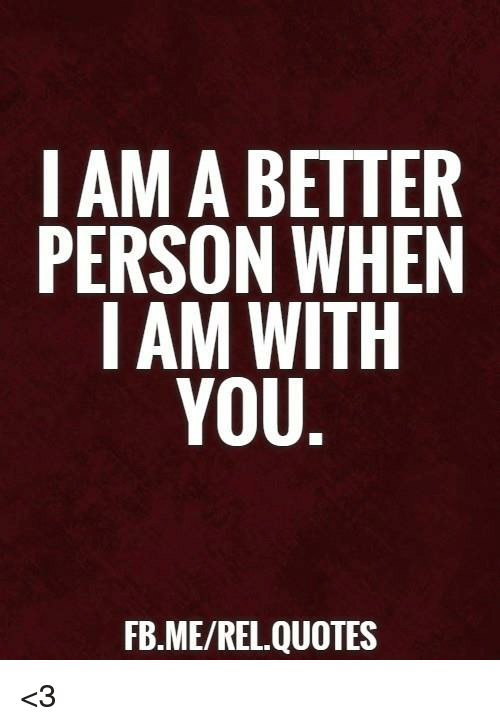 I Am A Better Person When I Am With You Fbmerel Quotes 3 Meme On