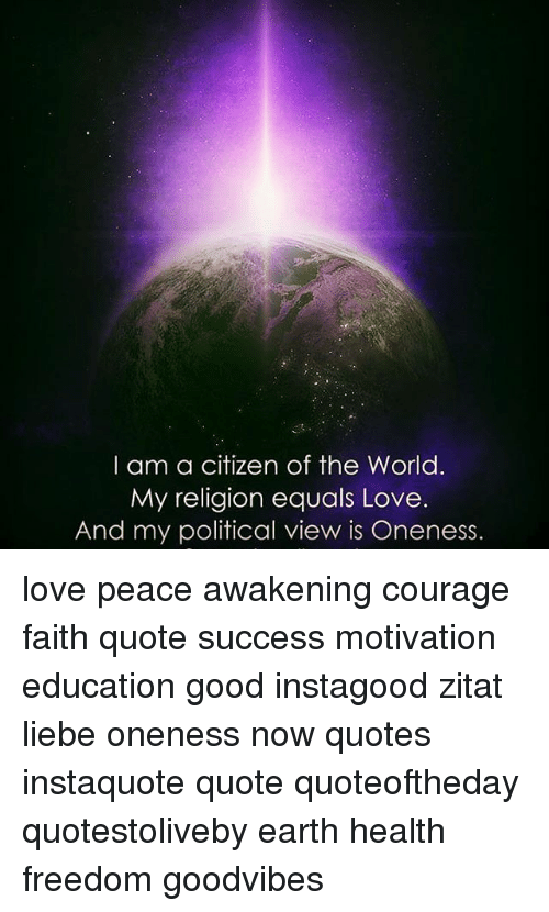 I Am A Citizen Of The World My Religion Equals Love And My Political