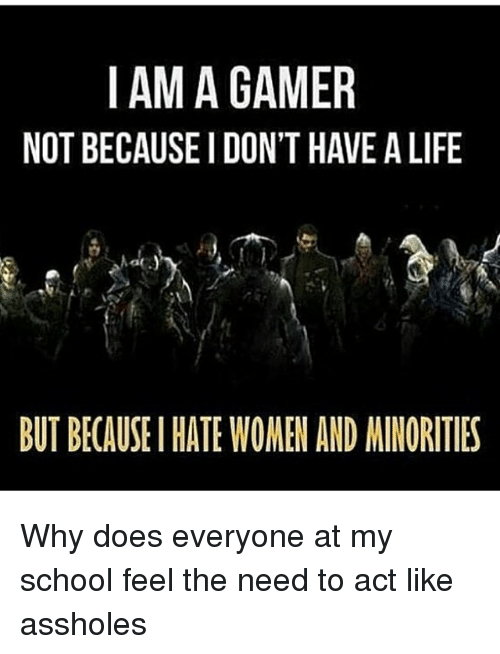 Memes, 🤖, and Alife: I AM A GAMER NOT BECAUSEIDON'T HAVE