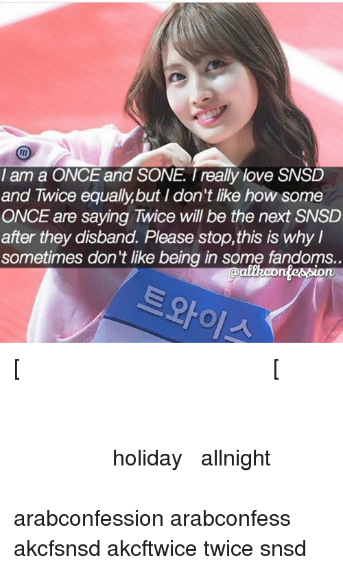 I Am a ONCE and SONE I Really Love SNSD and Twice Equallybut I Don't
