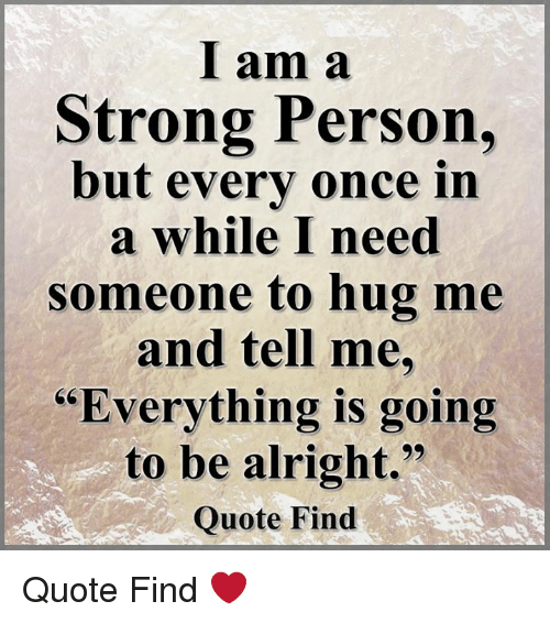 I Am A Strong Person But Every Once In A While I Need Someone To Hug