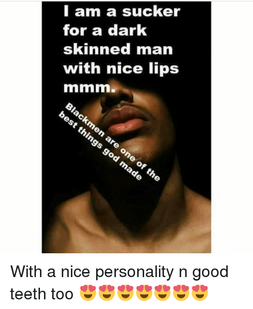 i am a sucker for a dark skinned man with 10609697 i am a sucker for a dark skinned man with nice lips with a nice