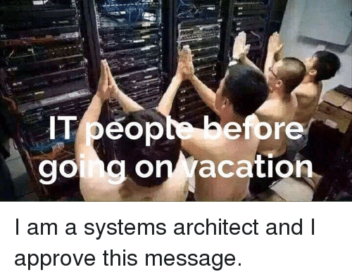 Systems, This, and Approve: I am a systems architect and I approve this message.