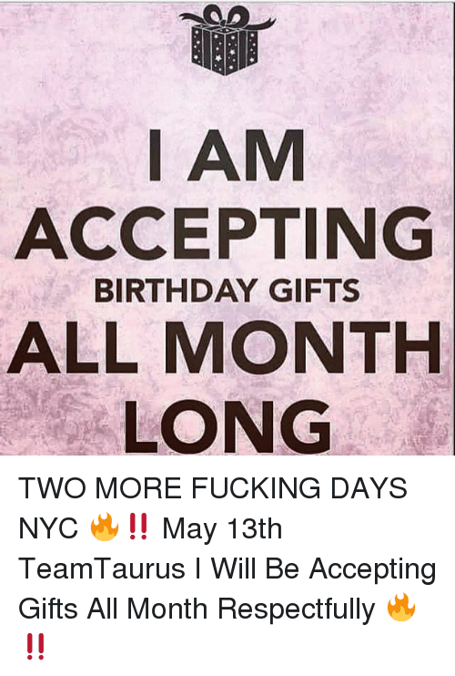 Birthday Fucking And Memes I AM ACCEPTING BIRTHDAY GIFTS ALL MONTH LONG TWO