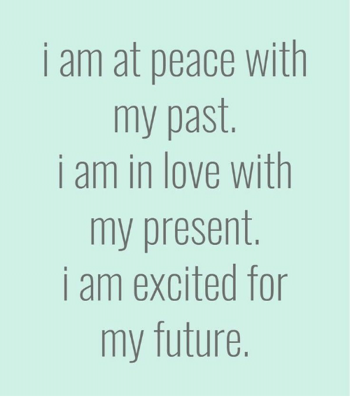 I Am at Peace With My Past I Am in Love With My Present I Am Excited