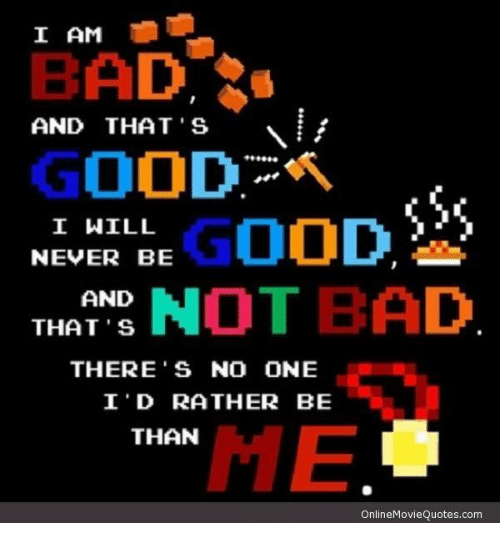 I Am Bad And Thats Good I Will Good Never Be And Not Bad Thats