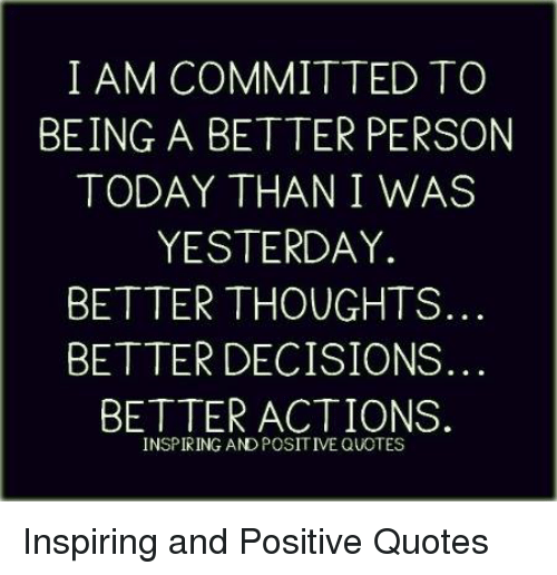 I Am Committed To Being A Better Person Today Than I Was Yesterday
