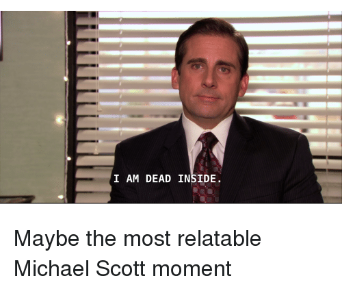 a69a872d0f Michael Scott, The Office, and Michael: I AM DEAD INSIDE