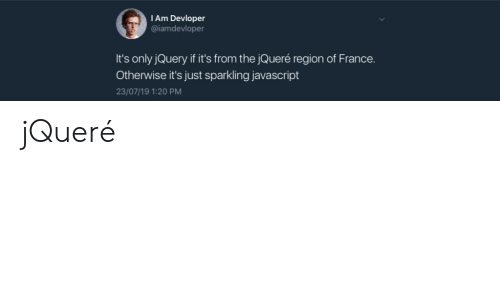 I Am Devloper It's Only jQuery if It's From the jQueré