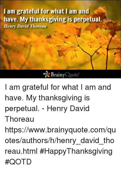 I Am Grateful For What I Am And Have My Thanksgiving Is Perpetual