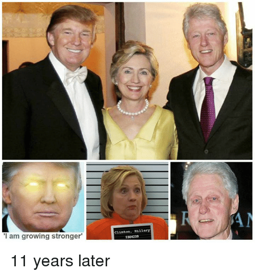 "Dank Memes, Lateral, and I Am Growing Stronger: ""I am growing stronger""  Clinton, Hillary  9304239  SAN 11 years later"